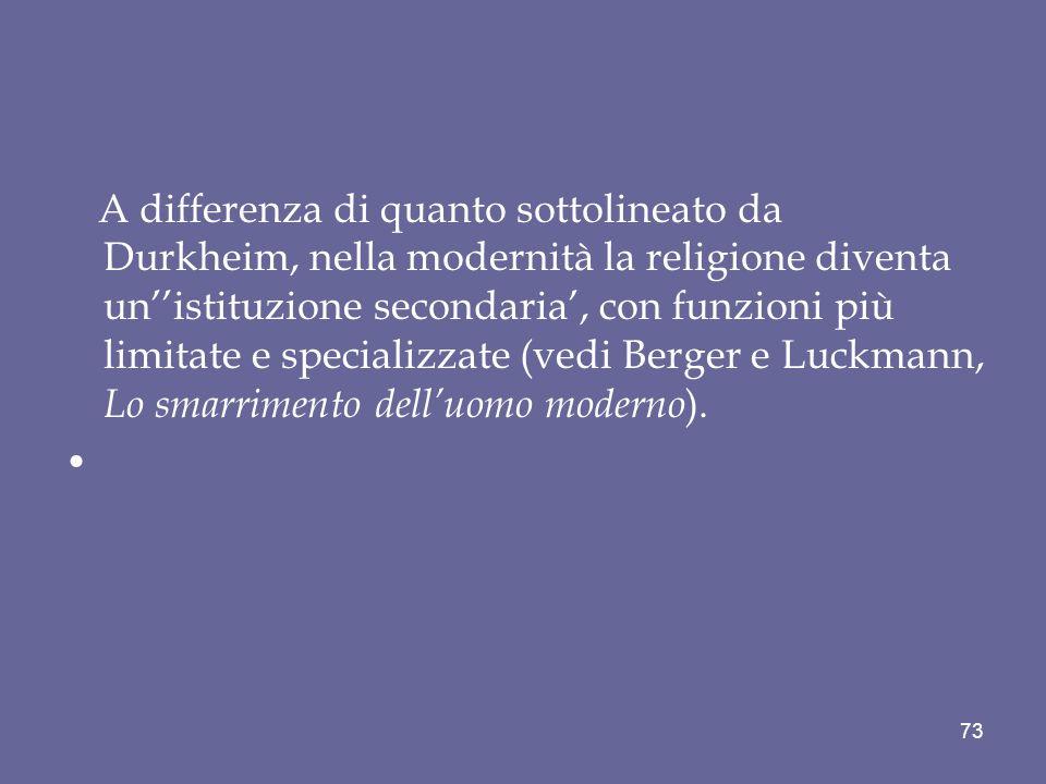 A differenza di quanto sottolineato da Durkheim, nella modernità la religione diventa unistituzione secondaria, con funzioni più limitate e specializz