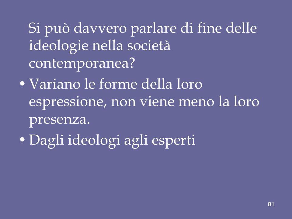 Si può davvero parlare di fine delle ideologie nella società contemporanea? Variano le forme della loro espressione, non viene meno la loro presenza.
