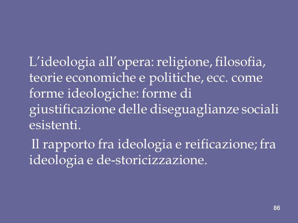 Lideologia allopera: religione, filosofia, teorie economiche e politiche, ecc. come forme ideologiche: forme di giustificazione delle diseguaglianze s