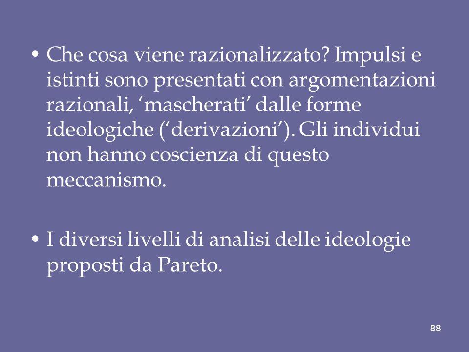 Che cosa viene razionalizzato? Impulsi e istinti sono presentati con argomentazioni razionali, mascherati dalle forme ideologiche (derivazioni). Gli i
