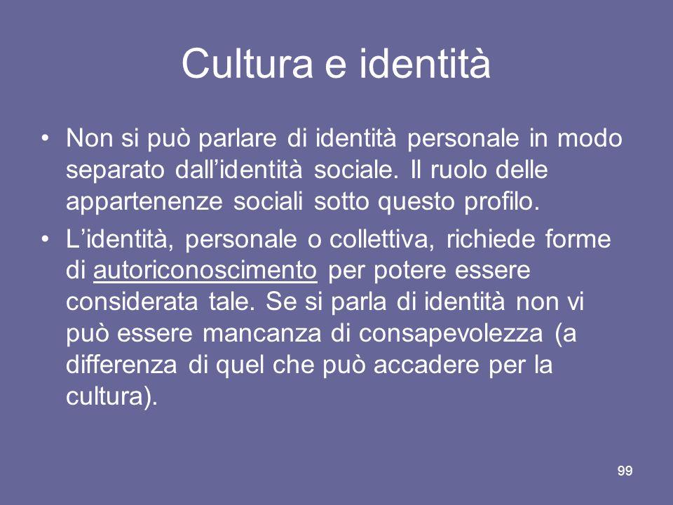 Cultura e identità Non si può parlare di identità personale in modo separato dallidentità sociale. Il ruolo delle appartenenze sociali sotto questo pr