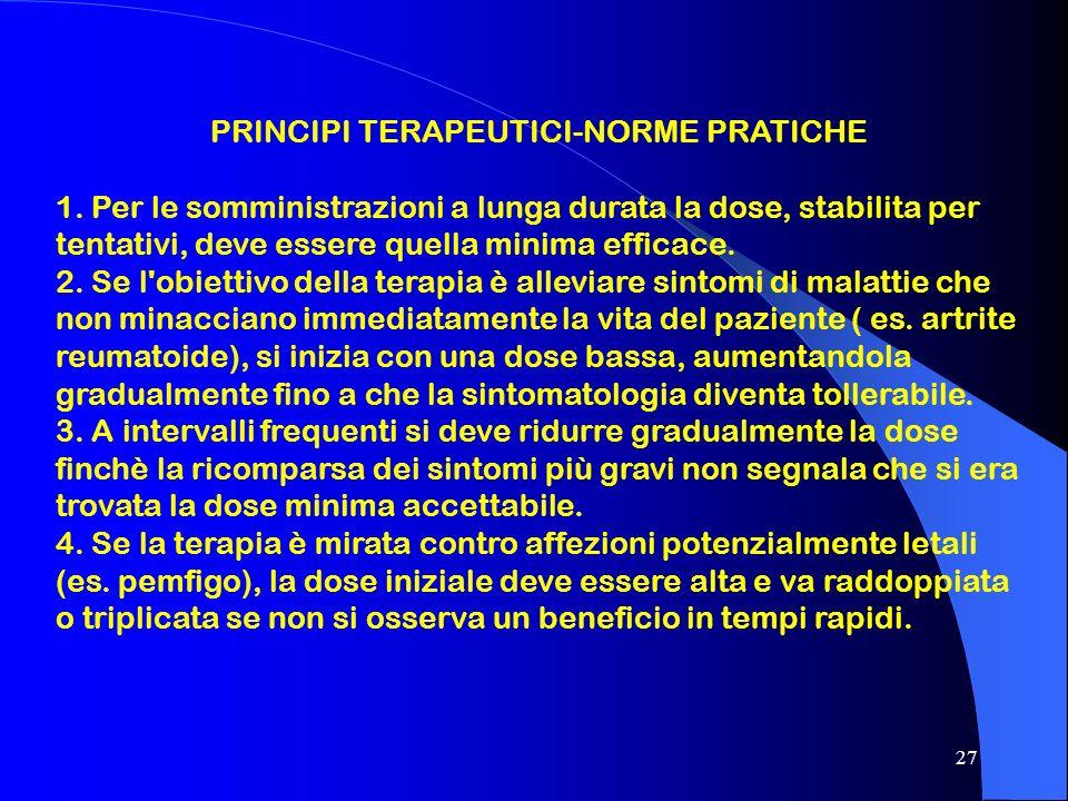 27 PRINCIPI TERAPEUTICI-NORME PRATICHE 1. Per le somministrazioni a lunga durata la dose, stabilita per tentativi, deve essere quella minima efficace.