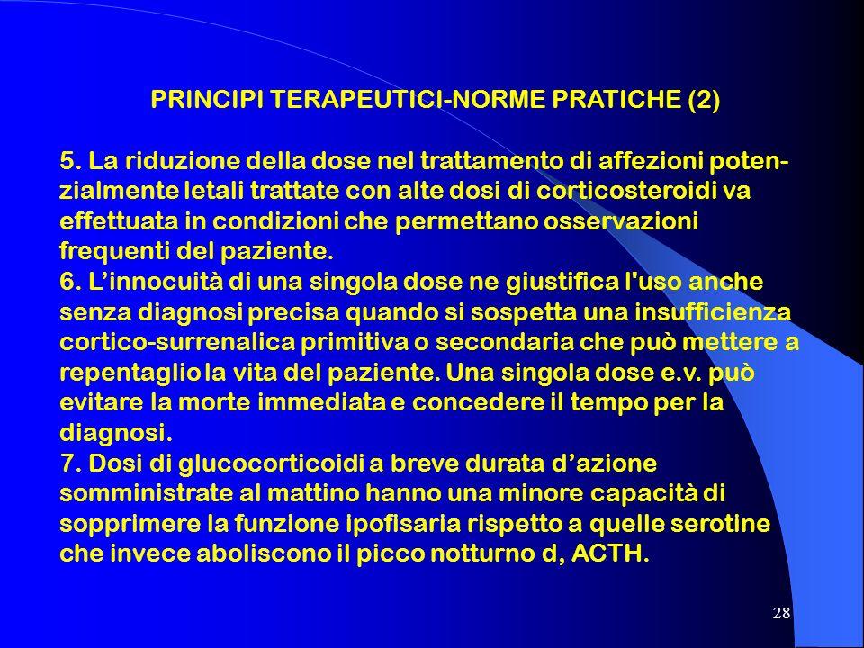 28 PRINCIPI TERAPEUTICI-NORME PRATICHE (2) 5. La riduzione della dose nel trattamento di affezioni poten- zialmente letali trattate con alte dosi di c