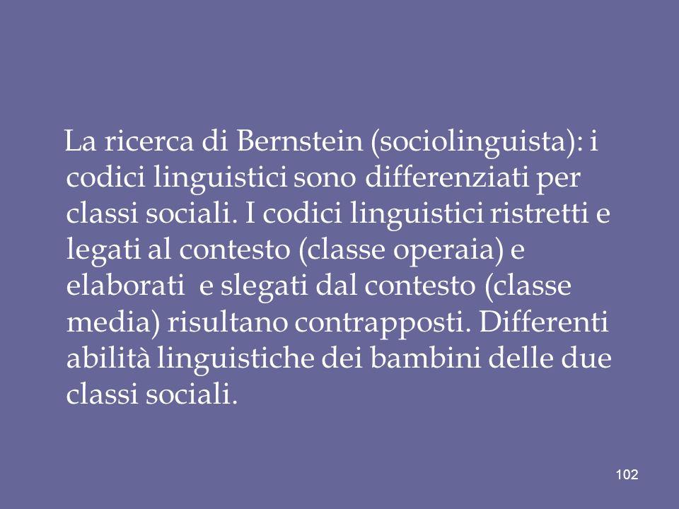 La ricerca di Bernstein (sociolinguista): i codici linguistici sono differenziati per classi sociali.