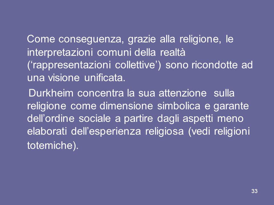 Come conseguenza, grazie alla religione, le interpretazioni comuni della realtà (rappresentazioni collettive) sono ricondotte ad una visione unificata.