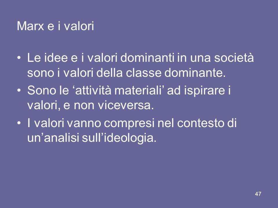 Marx e i valori Le idee e i valori dominanti in una società sono i valori della classe dominante.