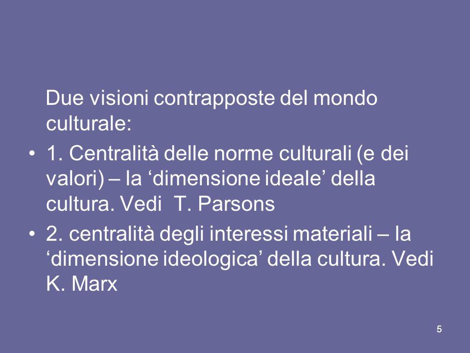 Centrale è il passaggio dallidea di cultura come coltivazione dello spirito a cultura come insieme dei valori, delle norme, dei simboli, delle credenze, delle rappresentazioni e delle pratiche presenti in un dato contesto culturale quotidiano (Santoro e Sassatelli, 2009).