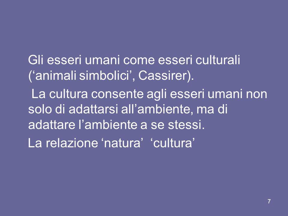Gli esseri umani come esseri culturali (animali simbolici, Cassirer).