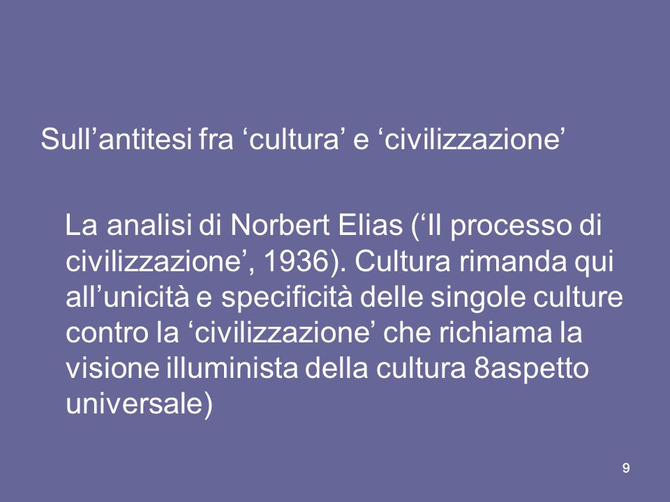 Sullantitesi fra cultura e civilizzazione La analisi di Norbert Elias (Il processo di civilizzazione, 1936).