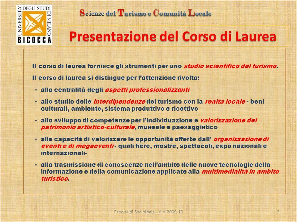 Presentazione del Corso di Laurea Facoltà di Sociologia - A.A.2009-10 Il corso di laurea fornisce gli strumenti per uno studio scientifico del turismo.