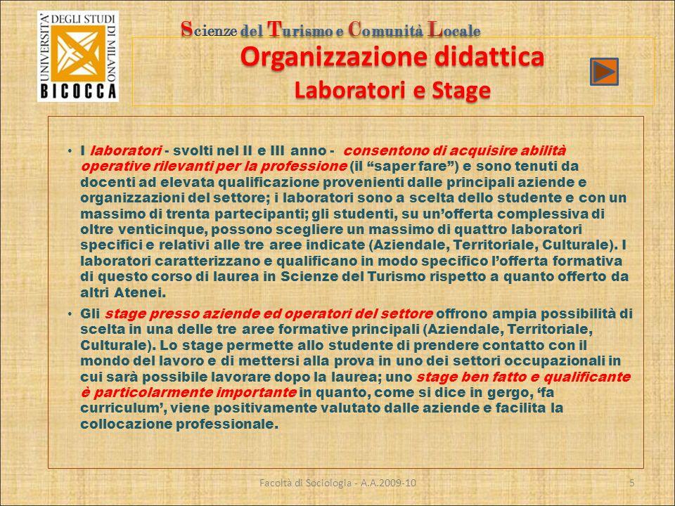 Organizzazione didattica Laboratori e Stage Facoltà di Sociologia - A.A.2009-10 I laboratori - svolti nel II e III anno - consentono di acquisire abil