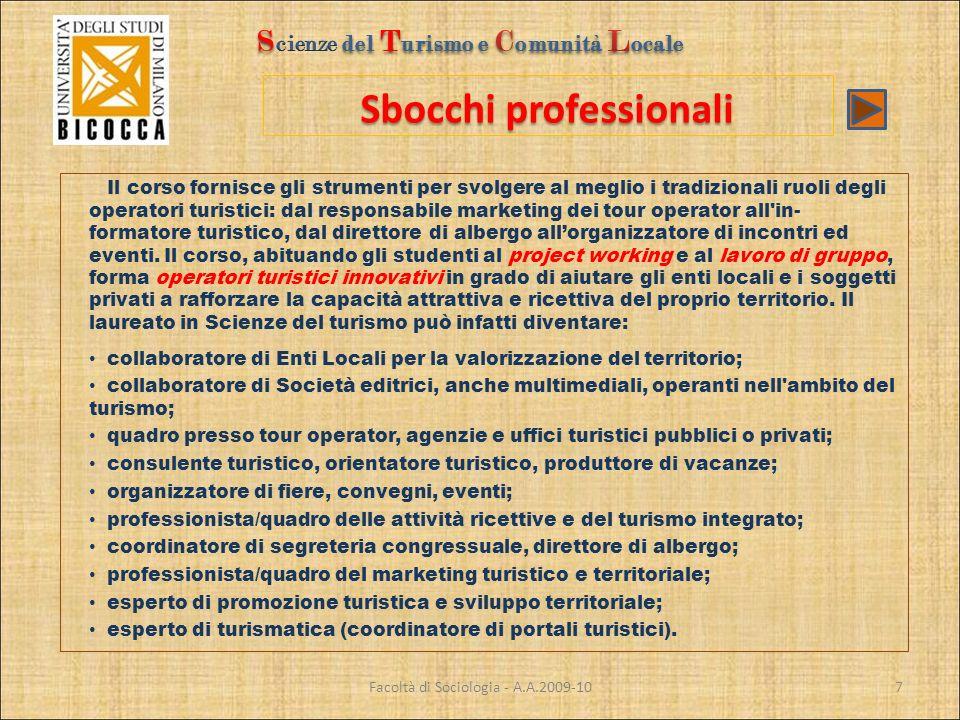 Sbocchi professionali Facoltà di Sociologia - A.A.2009-10 Il corso fornisce gli strumenti per svolgere al meglio i tradizionali ruoli degli operatori