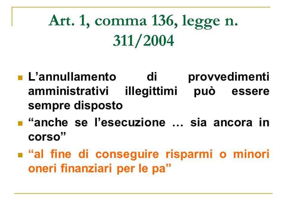 Art. 1, comma 136, legge n. 311/2004 Lannullamento di provvedimenti amministrativi illegittimi può essere sempre disposto anche se lesecuzione … sia a
