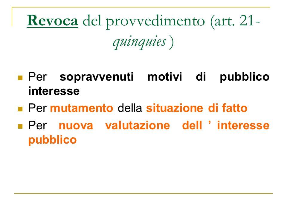 Revoca del provvedimento (art. 21- quinquies ) Per sopravvenuti motivi di pubblico interesse Per mutamento della situazione di fatto Per nuova valutaz