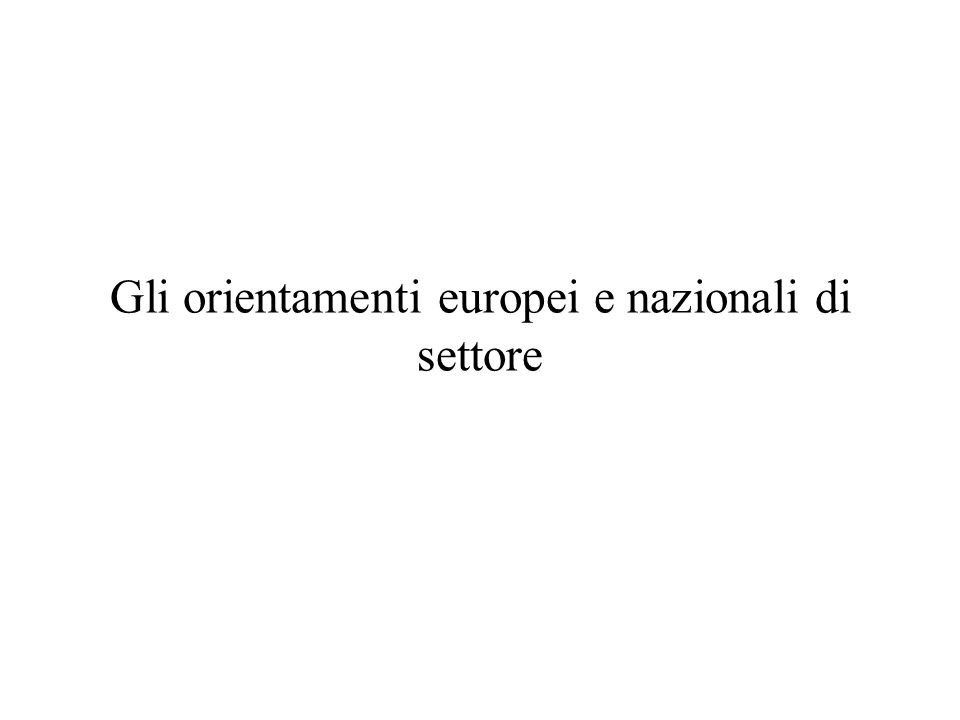 Gli orientamenti europei e nazionali di settore