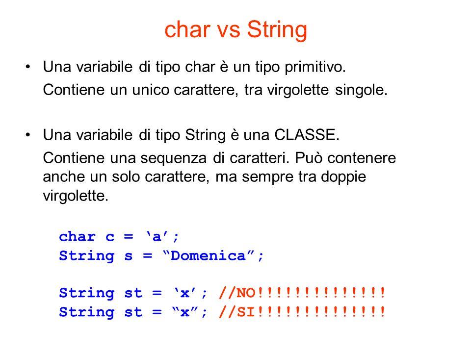 char vs String Una variabile di tipo char è un tipo primitivo. Contiene un unico carattere, tra virgolette singole. Una variabile di tipo String è una