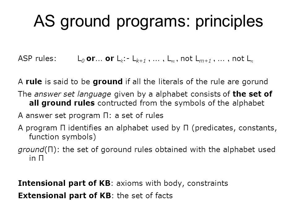 AS ground programs: principles ASP rules: L 0 or...