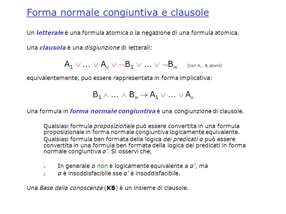 Forma normale congiuntiva e clausole Un letterale è una formula atomica o la negazione di una formula atomica.