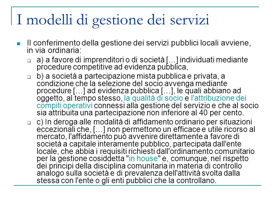 Il conferimento della gestione dei servizi pubblici locali avviene, in via ordinaria: a) a favore di imprenditori o di società […] individuati mediant