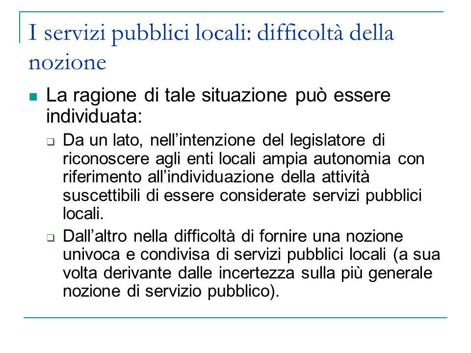 I servizi pubblici locali: difficoltà della nozione La ragione di tale situazione può essere individuata: Da un lato, nellintenzione del legislatore d