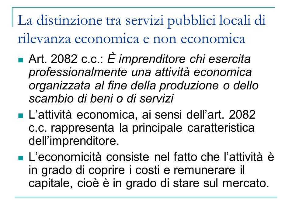 La distinzione tra servizi pubblici locali di rilevanza economica e non economica Art. 2082 c.c.: È imprenditore chi esercita professionalmente una at
