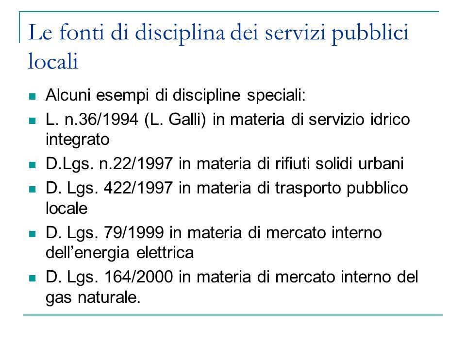 Le fonti di disciplina dei servizi pubblici locali Alcuni esempi di discipline speciali: L. n.36/1994 (L. Galli) in materia di servizio idrico integra