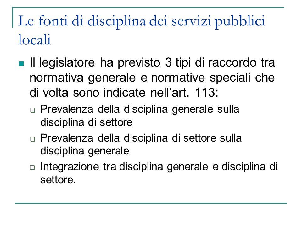 Le fonti di disciplina dei servizi pubblici locali Il legislatore ha previsto 3 tipi di raccordo tra normativa generale e normative speciali che di vo