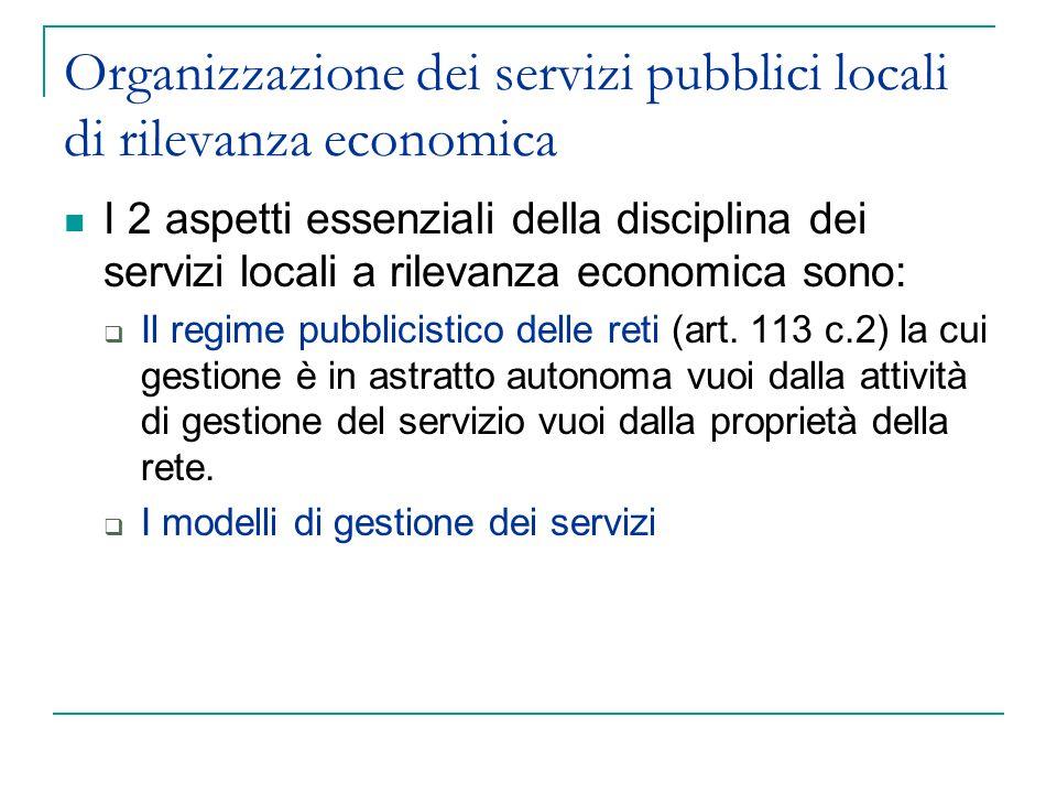 Organizzazione dei servizi pubblici locali di rilevanza economica I 2 aspetti essenziali della disciplina dei servizi locali a rilevanza economica son