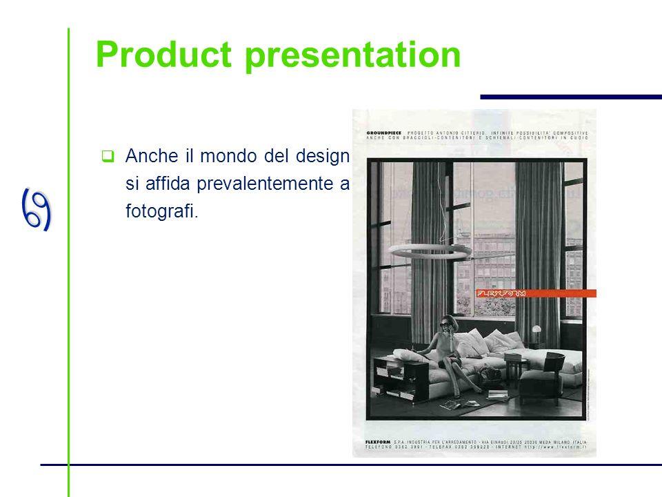 a Product presentation Anche il mondo del design si affida prevalentemente a fotografi.
