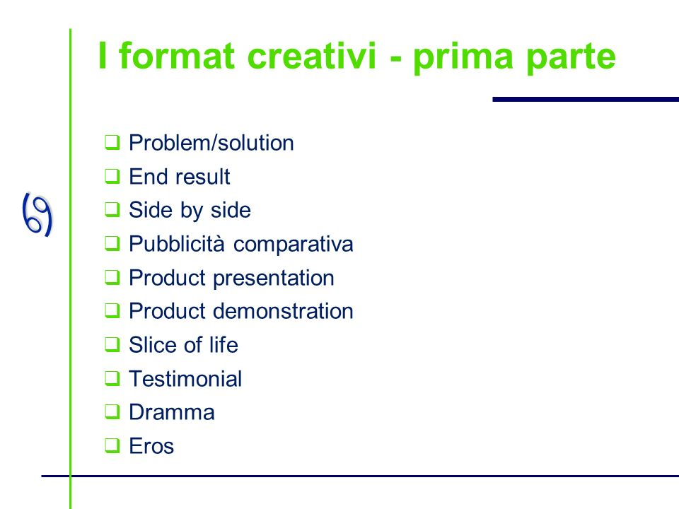 a I format creativi - prima parte Problem/solution End result Side by side Pubblicità comparativa Product presentation Product demonstration Slice of