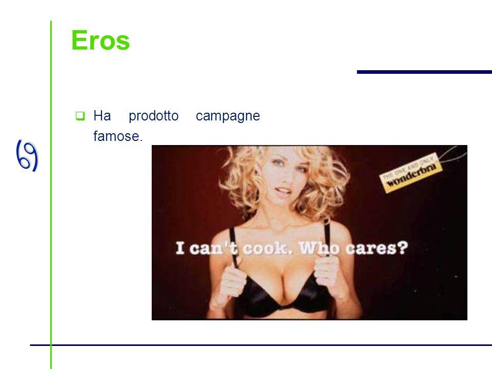 a Eros Ha prodotto campagne famose.