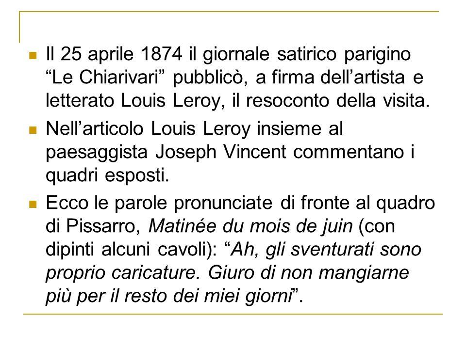 Il 25 aprile 1874 il giornale satirico parigino Le Chiarivari pubblicò, a firma dellartista e letterato Louis Leroy, il resoconto della visita. Nellar