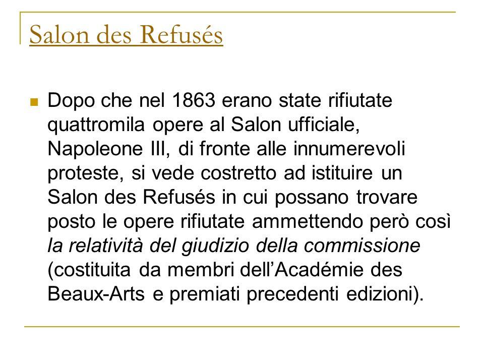 Salon des Refusés Dopo che nel 1863 erano state rifiutate quattromila opere al Salon ufficiale, Napoleone III, di fronte alle innumerevoli proteste, s