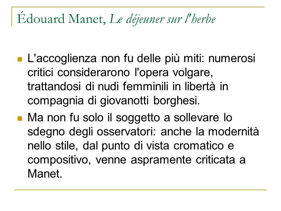 Édouard Manet, Le déjeuner sur l'herbe L'accoglienza non fu delle più miti: numerosi critici considerarono l'opera volgare, trattandosi di nudi femmin