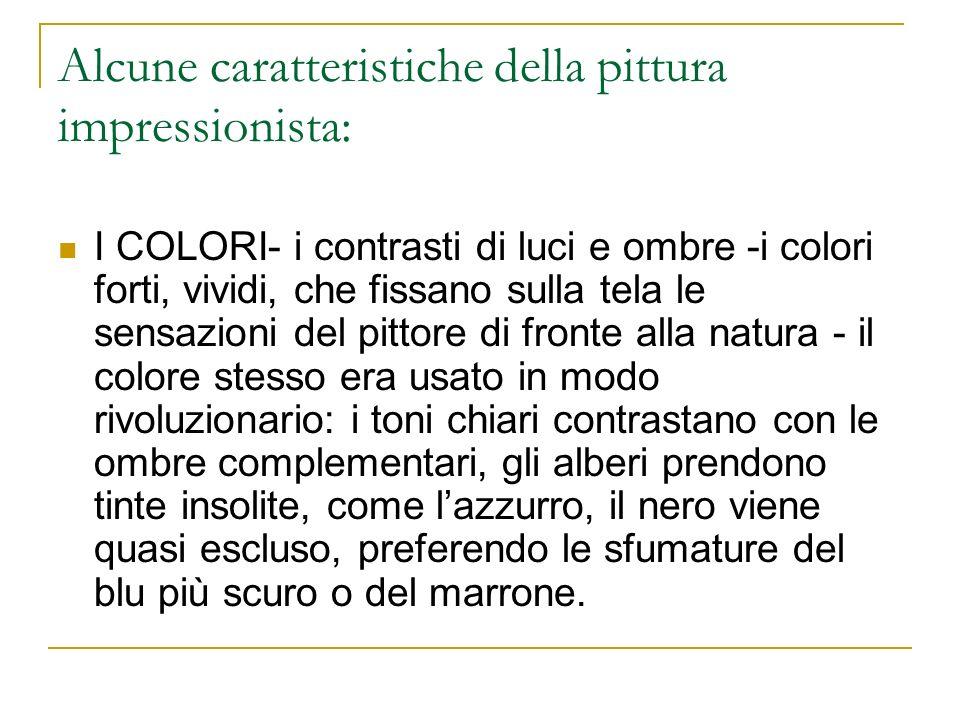 Alcune caratteristiche della pittura impressionista: I COLORI- i contrasti di luci e ombre -i colori forti, vividi, che fissano sulla tela le sensazio