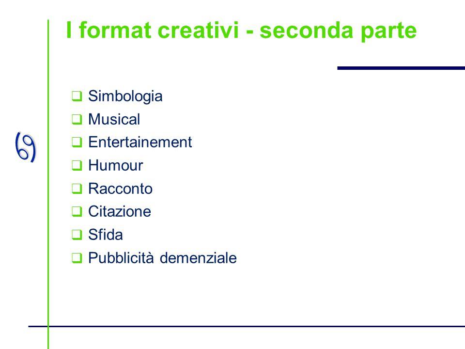 a I format creativi - seconda parte Simbologia Musical Entertainement Humour Racconto Citazione Sfida Pubblicità demenziale