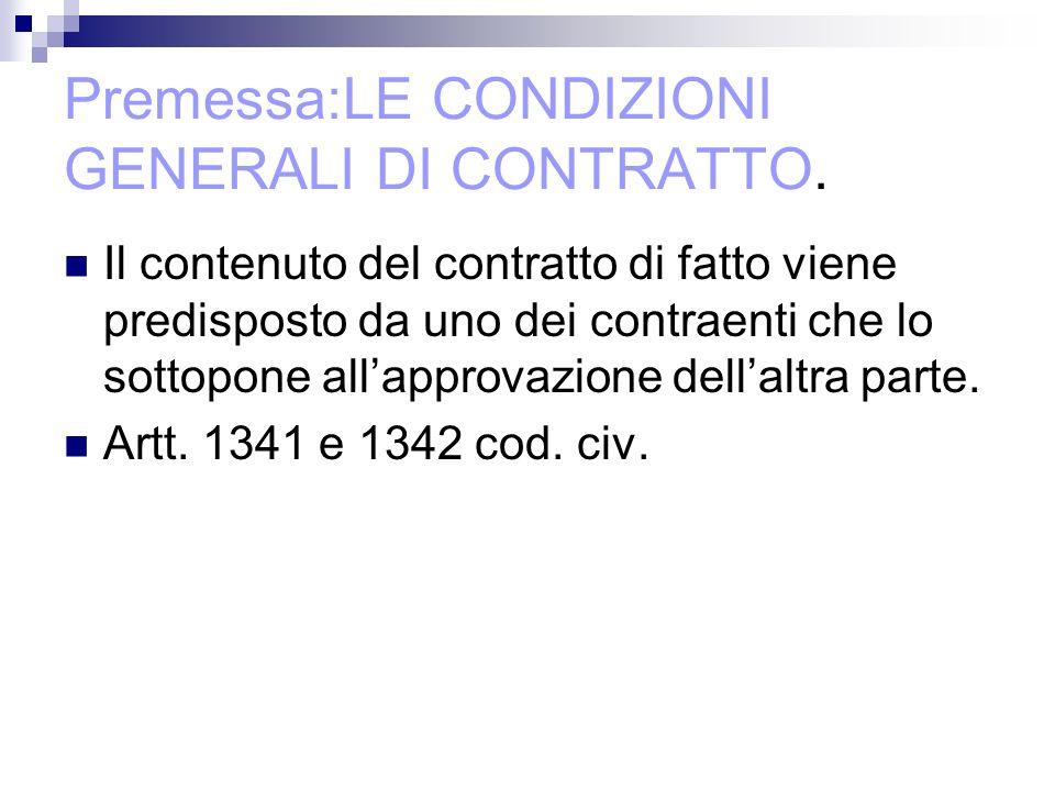 Premessa:LE CONDIZIONI GENERALI DI CONTRATTO.