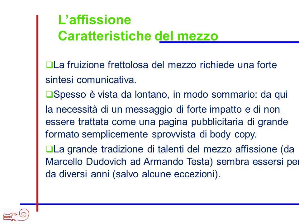 Laffissione Caratteristiche del mezzo La fruizione frettolosa del mezzo richiede una forte sintesi comunicativa.