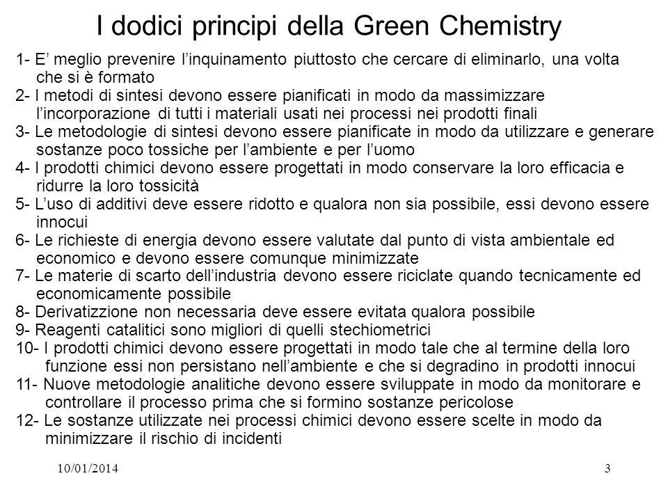 10/01/20143 I dodici principi della Green Chemistry 1- E meglio prevenire linquinamento piuttosto che cercare di eliminarlo, una volta che si è format