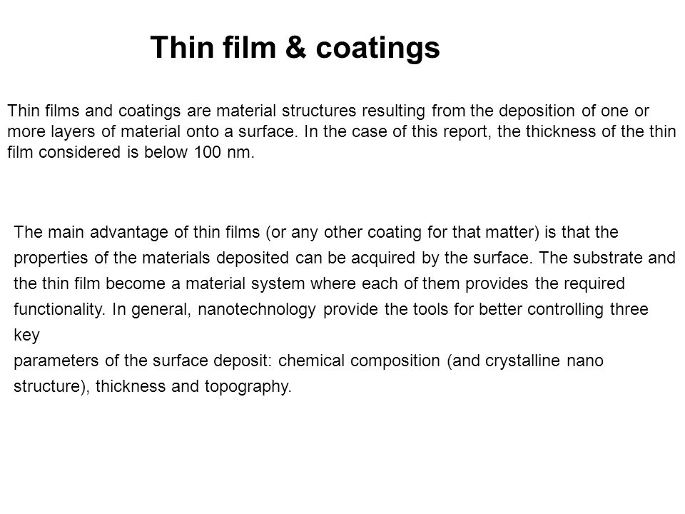 Thin film & coatings Thin films and coatings are material structures resulting from the deposition of one or more layers of material onto a surface. I