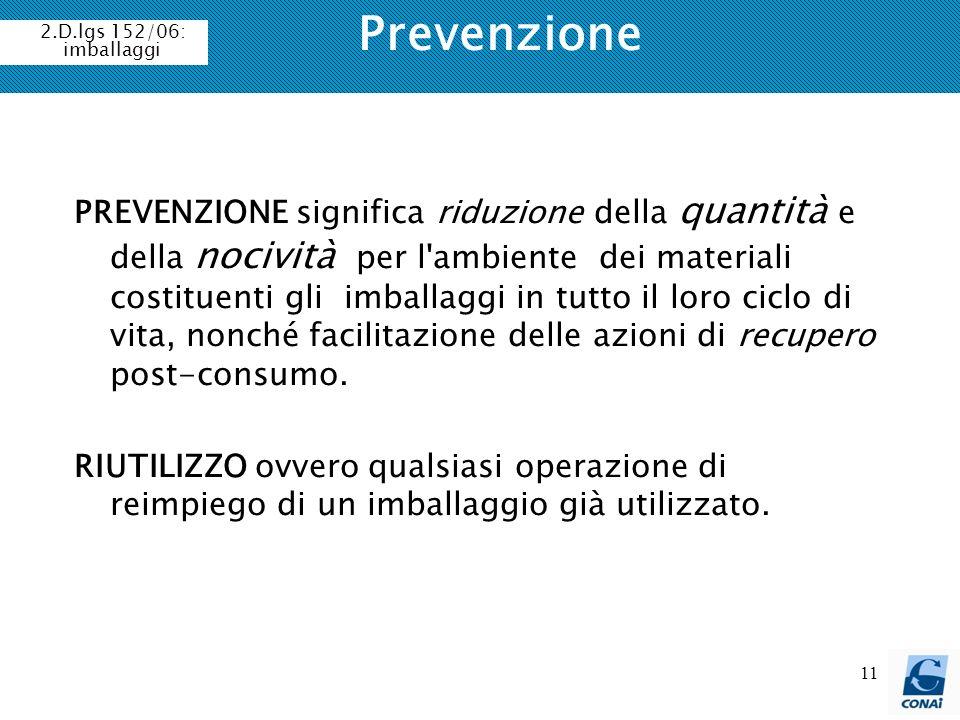 11 Prevenzione PREVENZIONE significa riduzione della quantità e della nocività per l'ambiente dei materiali costituenti gli imballaggi in tutto il lor
