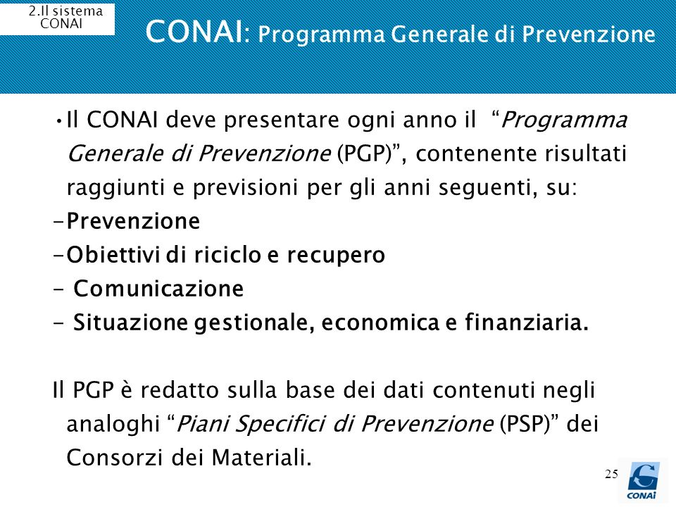 25 CONAI : Programma Generale di Prevenzione Il CONAI deve presentare ogni anno il Programma Generale di Prevenzione (PGP), contenente risultati raggi