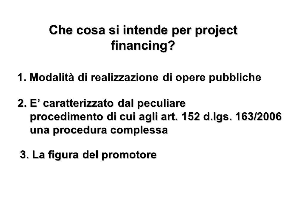 Che cosa si intende per project financing? 1. Modalità di realizzazione di opere pubbliche 2. E caratterizzato dal peculiare procedimento di cui agli