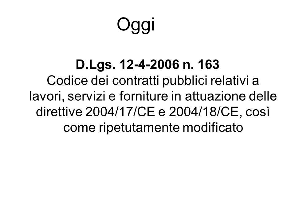 Oggi D.Lgs. 12-4-2006 n. 163 Codice dei contratti pubblici relativi a lavori, servizi e forniture in attuazione delle direttive 2004/17/CE e 2004/18/C