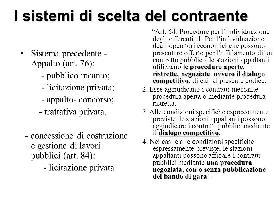 I sistemi di scelta del contraente Sistema precedente - Appalto (art. 76): - pubblico incanto; - licitazione privata; - appalto- concorso; - trattativ