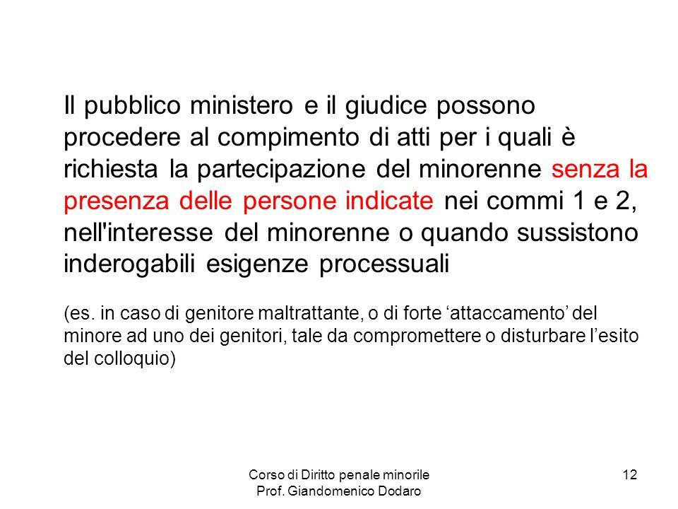Corso di Diritto penale minorile Prof. Giandomenico Dodaro 12 Il pubblico ministero e il giudice possono procedere al compimento di atti per i quali è