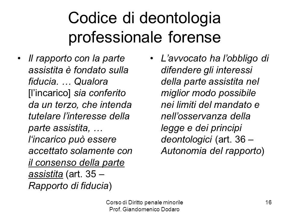 Corso di Diritto penale minorile Prof. Giandomenico Dodaro 16 Codice di deontologia professionale forense Il rapporto con la parte assistita è fondato