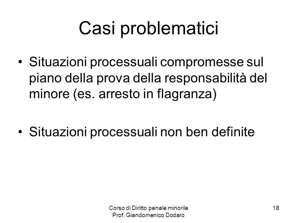 Corso di Diritto penale minorile Prof. Giandomenico Dodaro 18 Casi problematici Situazioni processuali compromesse sul piano della prova della respons