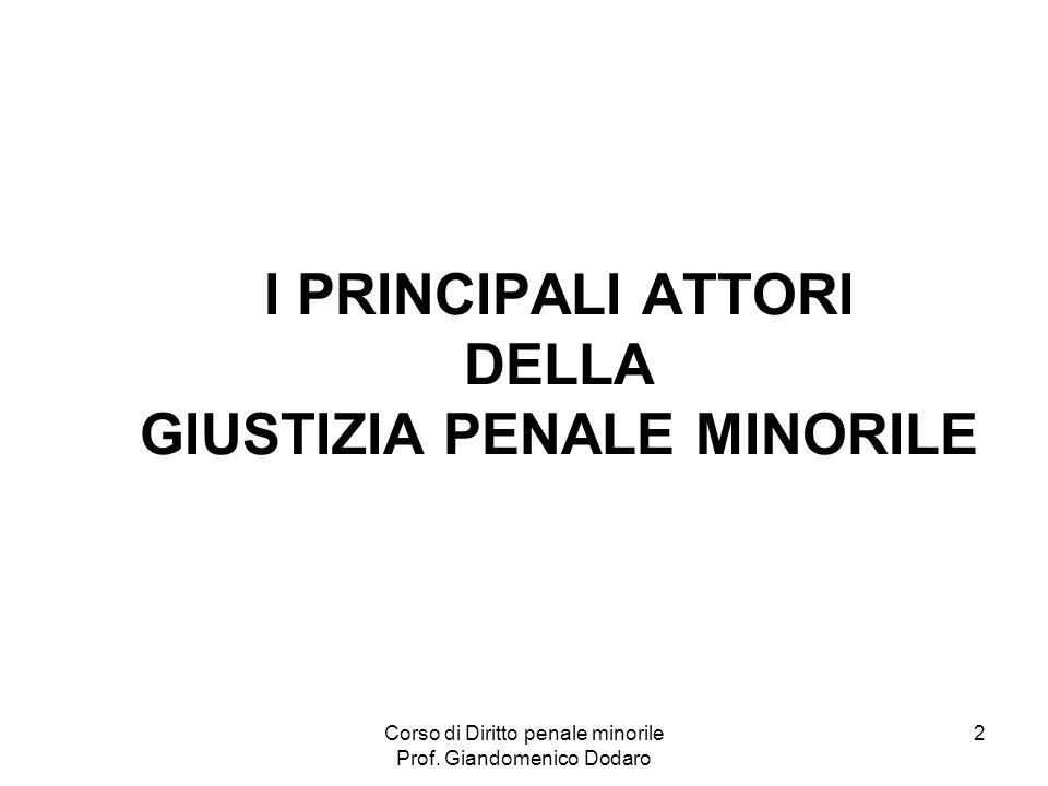 Corso di Diritto penale minorile Prof. Giandomenico Dodaro 2 I PRINCIPALI ATTORI DELLA GIUSTIZIA PENALE MINORILE