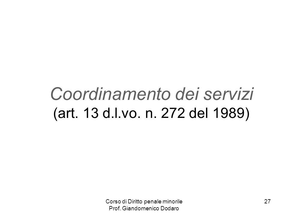 Corso di Diritto penale minorile Prof. Giandomenico Dodaro 27 Coordinamento dei servizi (art. 13 d.l.vo. n. 272 del 1989)